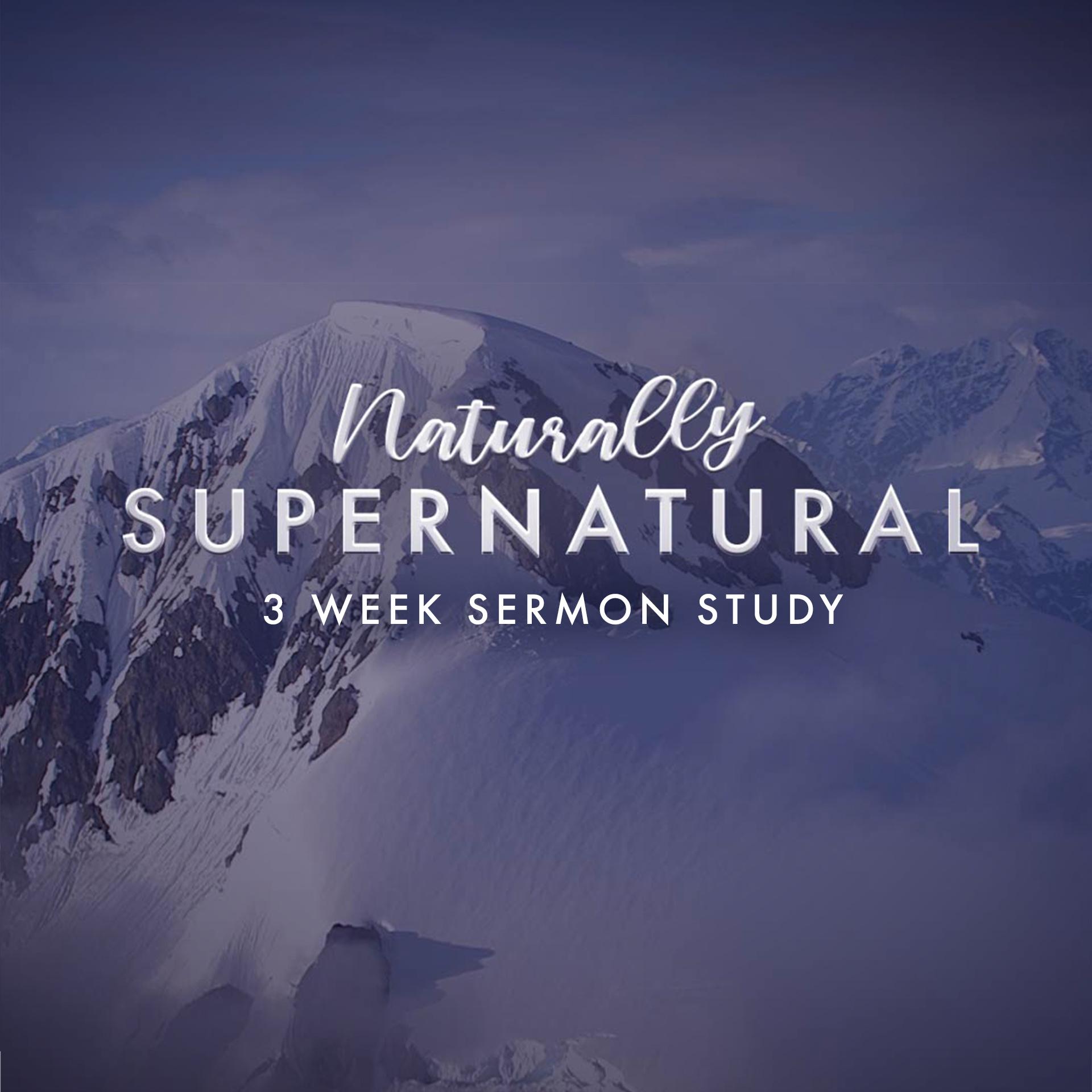 Naturally Supernatural 3-week Sermon Study